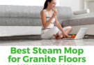 Best Steam Mop for Granite Floors